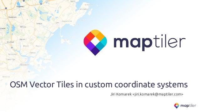 OSM Vector Tiles in custom coordinate systems Jiri Komarek <jiri.komarek@maptiler.com>