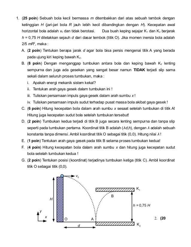 1. (25 poin) Sebuah bola kecil bermassa m ditembakkan dari atas sebuah tembok dengan ketinggian H (jari-jari bola R jauh l...