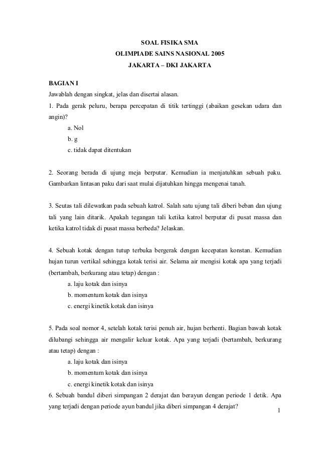 1 SOAL FISIKA SMA OLIMPIADE SAI S ASIO AL 2005 JAKARTA – DKI JAKARTA BAGIA I Jawablah dengan singkat, jelas dan disertai a...