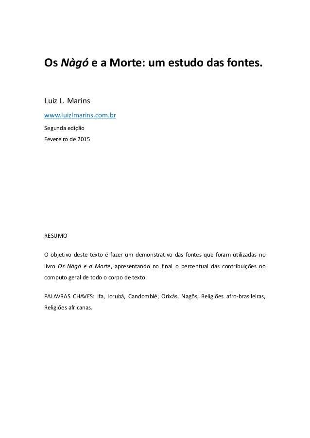 Os Nàgó e a Morte: um estudo das fontes. Luiz L. Marins www.luizlmarins.com.br Segunda edição Fevereiro de 2015 RESUMO O o...