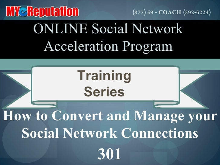 How to Convert and Manage your Social Network Connections 301 ONLINE Social Network Acceleration Program Training Series (...