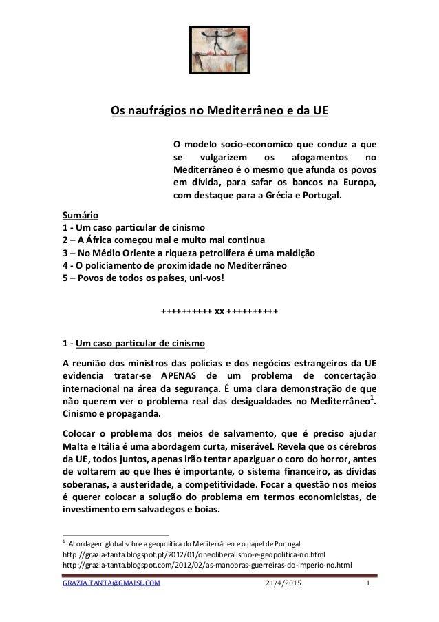 GRAZIA.TANTA@GMAISL.COM 21/4/2015 1 Os naufrágios no Mediterrâneo e da UE O modelo socio-economico que conduz a que se vul...