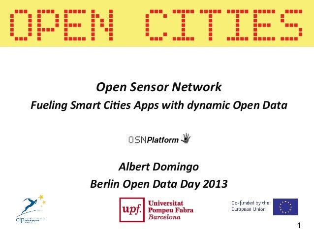 Albert  Domingo   Berlin  Open  Data  Day  2013      1 Open  Sensor  Network   Fueling  Smart  C...