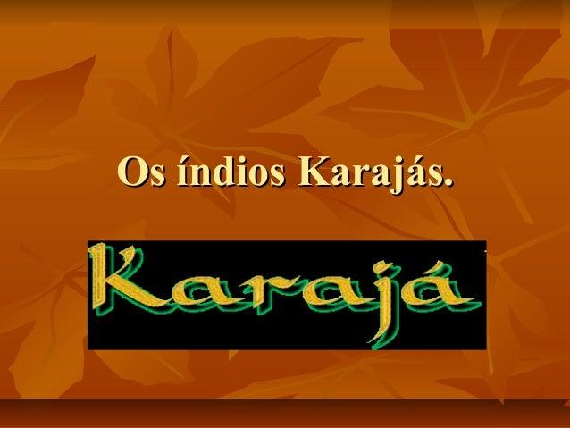 Os índios Karajás.