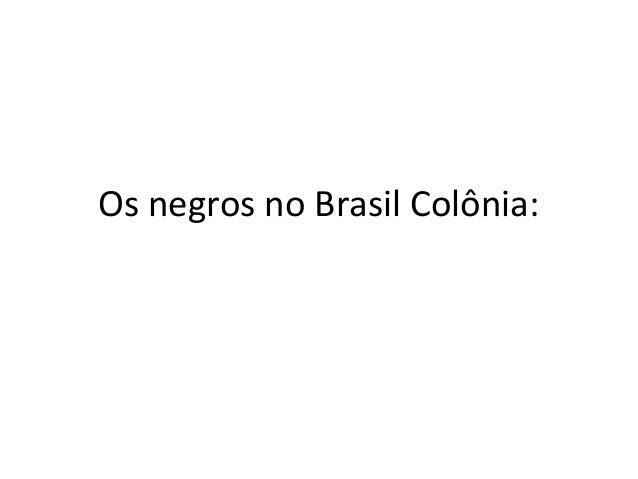 Os negros no Brasil Colônia: