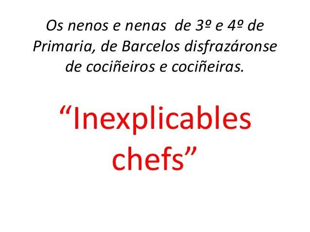 """Os nenos e nenas de 3º e 4º de Primaria, de Barcelos disfrazáronse de cociñeiros e cociñeiras. """"Inexplicables chefs"""""""