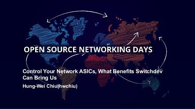 Control Your Network ASICs, What Benefits Switchdev Can Bring Us Hung-Wei Chiu(hwchiu)