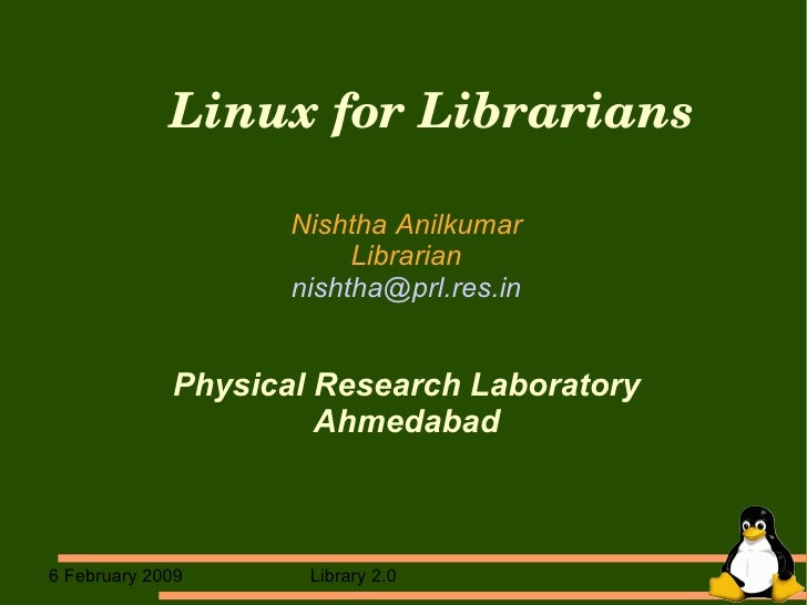 Linux for Librarians Nishtha Anilkumar Librarian [email_address] Physical Research Laboratory Ahmedabad