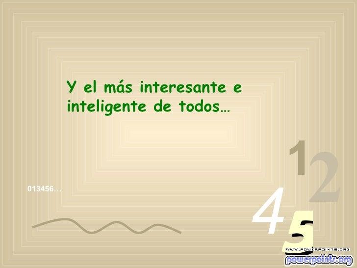 013456… 1 2 4 5 Y el más interesante e inteligente de todos…
