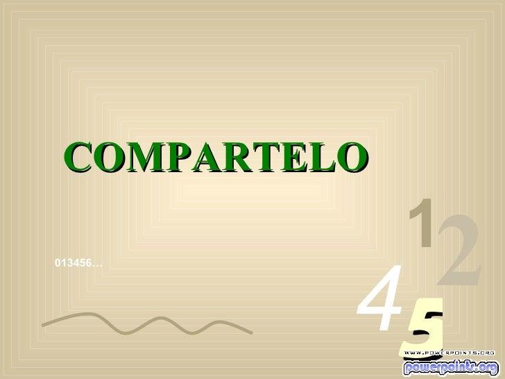 013456… 1 2 4 5 COMPARTELO