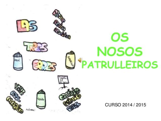 OS NOSOS PATRULLEIROS CURSO 2014 / 2015