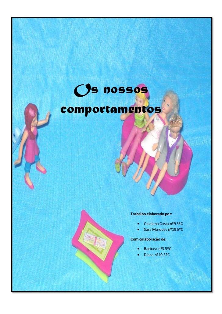 Os nossoscomportamentos         Trabalho elaborado por:               Cristiana Costa nº9 5ºC               Sara Marques...