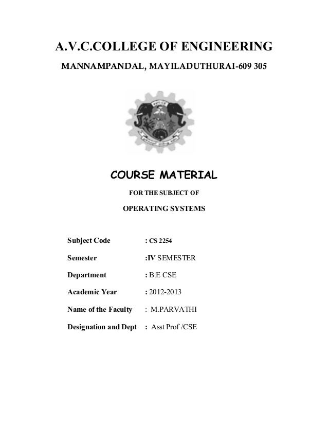 A.V.C.COLLEGE OF ENGINEERING MANNAMPANDAL, MAYILADUTHURAI-609 305 COURSE MATERIAL FOR THE SUBJECT OF OPERATING SYSTEMS Sub...