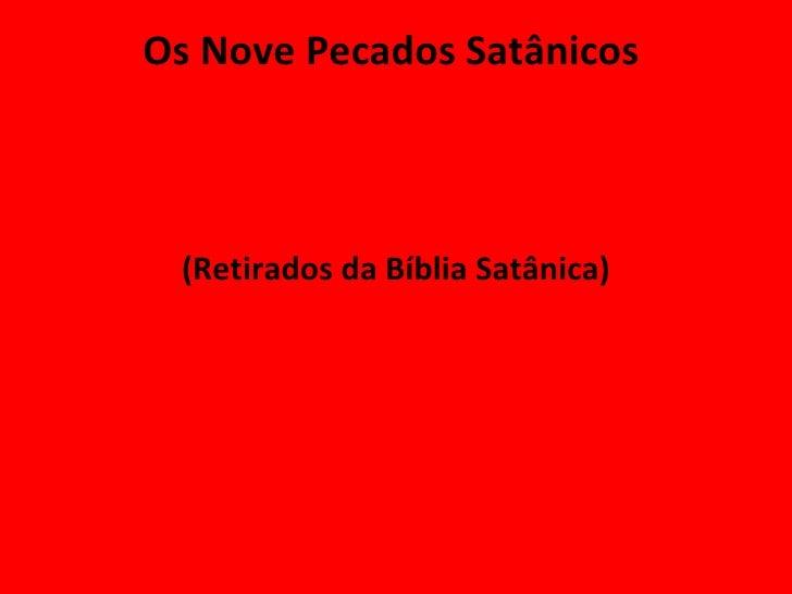 Os Nove Pecados Satânicos  <ul><li>(Retirados da Bíblia Satânica) </li></ul>