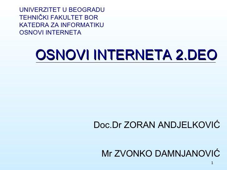 OSNOVI INTERNET A 2.DEO Mr ZVONKO DAMNJANOVIĆ UNIVERZITET U BEOGRADU TEHNI ČKI FAKULTET BOR KATEDRA ZA INFORMATIKU OSNOVI ...