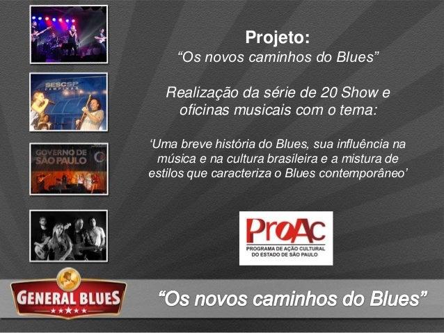 """Projeto: """"Os novos caminhos do Blues"""" Realização da série de 20 Show e oficinas musicais com o tema: """"Uma breve história d..."""