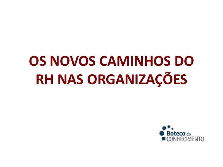 OS NOVOS CAMINHOS DO RH NAS ORGANIZAÇÕES