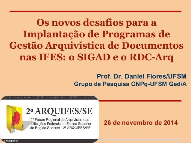 Os novos desafios para a Implantação de Programas de Gestão Arquivística de Documentos nas IFES: o SIGAD e o RDC-Arq Prof....