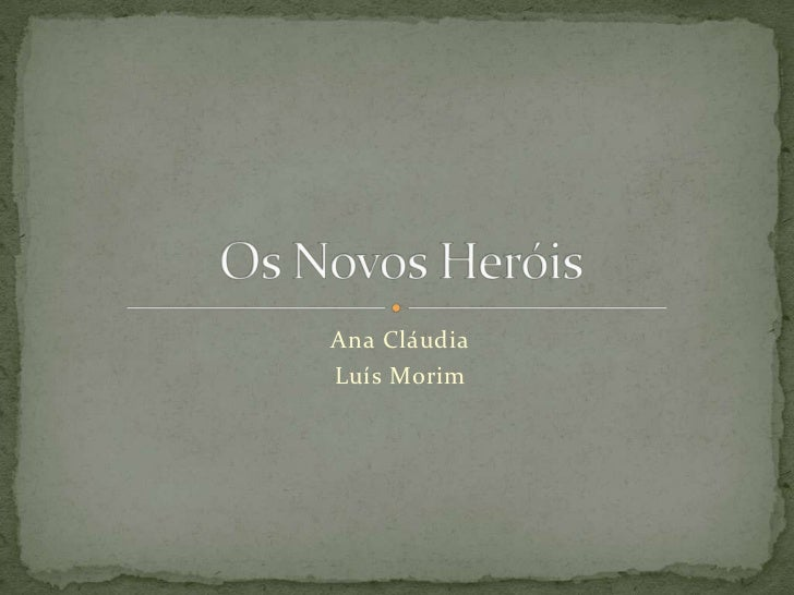 Ana Cláudia<br />Luís Morim<br />Os Novos Heróis<br />