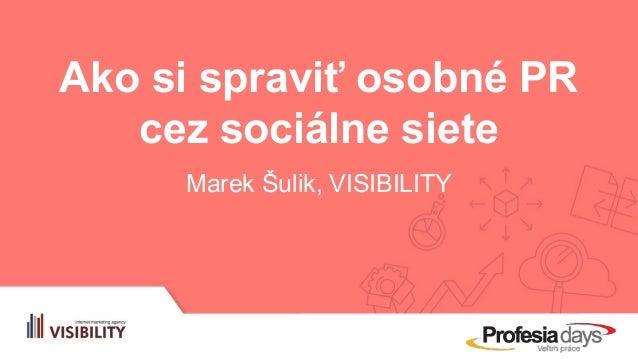 Ako si spraviť osobné PR cez sociálne siete Marek Šulik, VISIBILITY