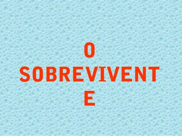 O SOBREVIVENT E