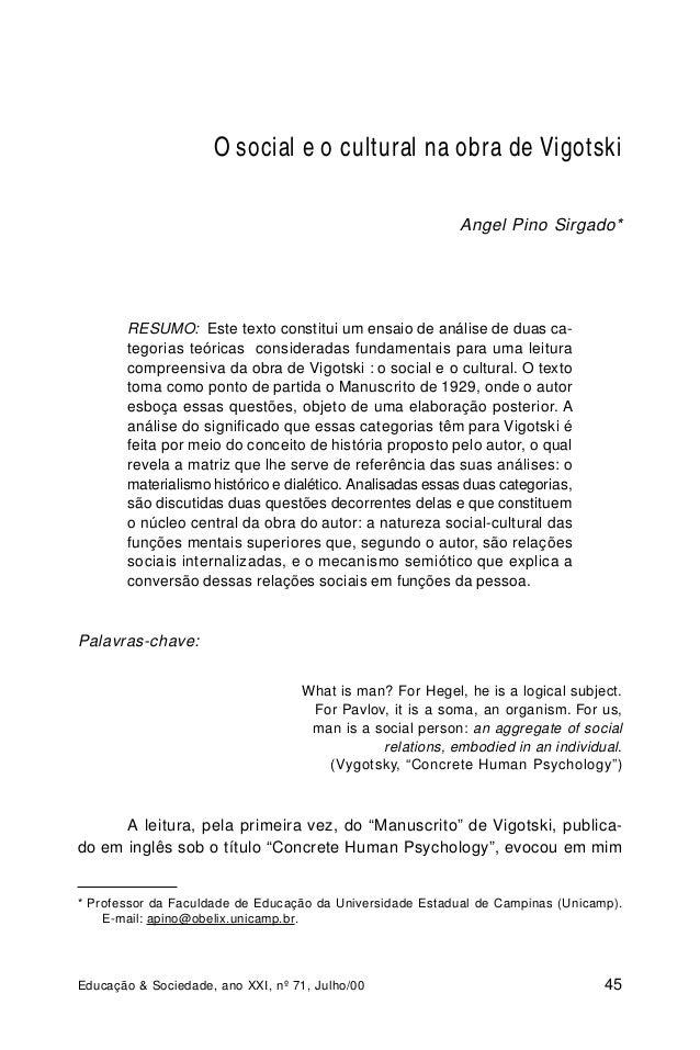 O social e o cultural na obra de Vigotski  Angel Pino Sirgado*  RESUMO: Este texto constitui um ensaio de análise de duas ...