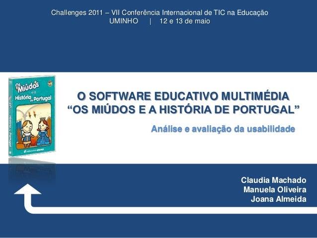 Challenges 2011 – VII Conferência Internacional de TIC na Educação UMINHO | 12 e 13 de maio  O SOFTWARE EDUCATIVO MULTIMÉD...