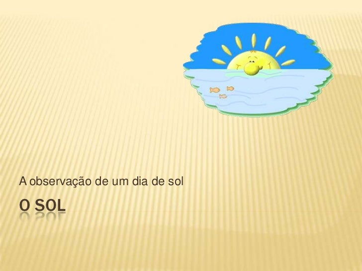 O Sol<br />A observação de um dia de sol<br />
