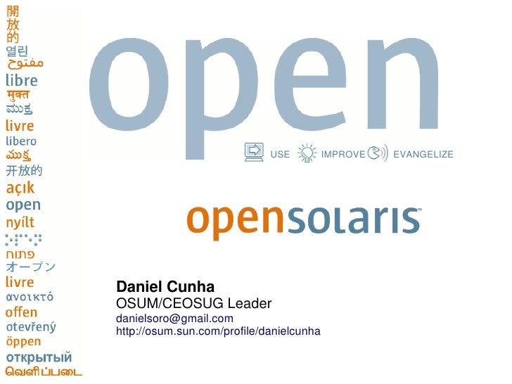 USE          IMPROVE   EVANGELIZE     Daniel Cunha OSUM/CEOSUG Leader danielsoro@gmail.com http://osum.sun.com/profile/dan...