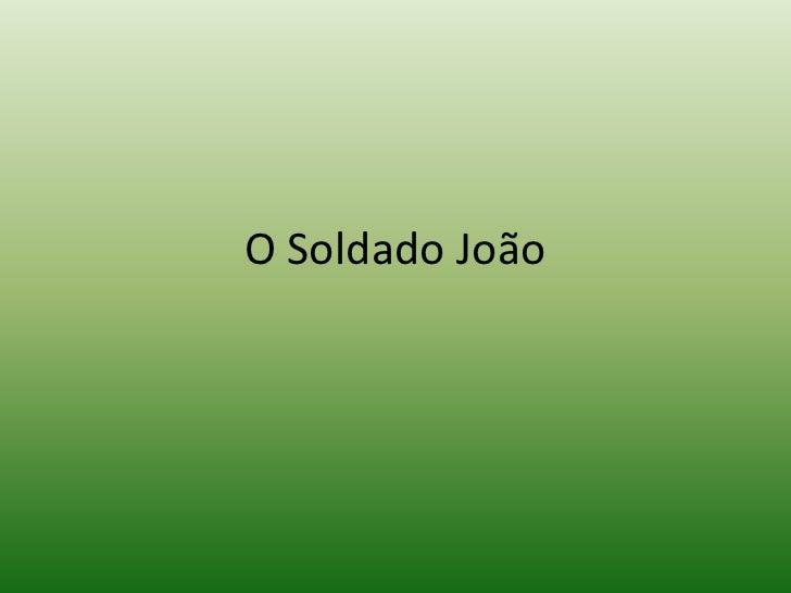 O Soldado João<br />