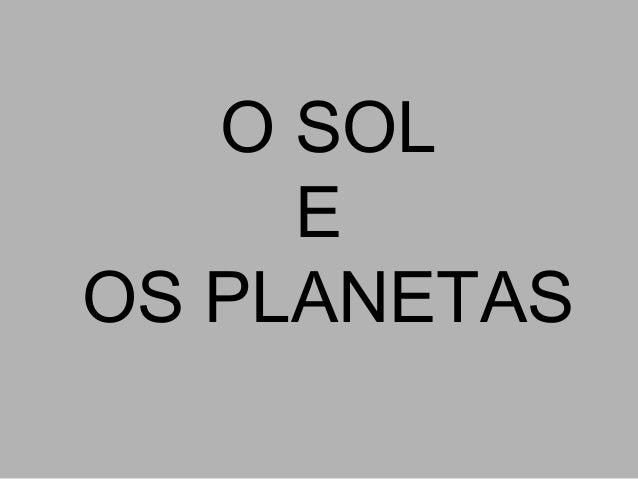 O SOL E OS PLANETAS