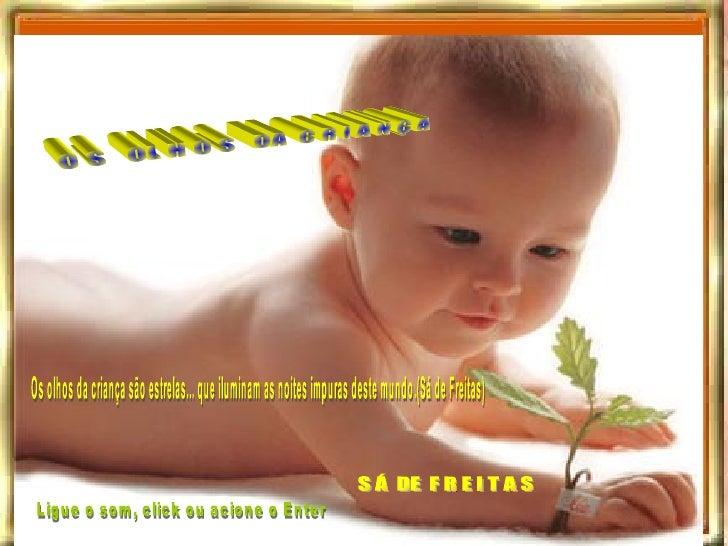 O S  OL H O S  DA  C R I A N Ç A S Á  DE  F R E I T A S Ligue o som, click ou acione o Enter Os olhos da criança são estre...