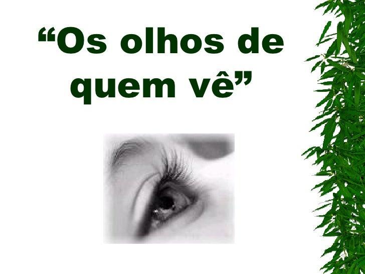 """"""" Os olhos de quem vê"""""""
