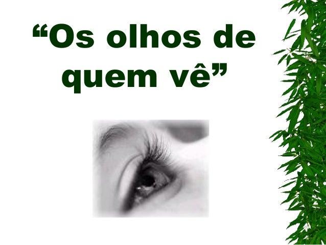 """""""Os olhos de quem vê"""""""