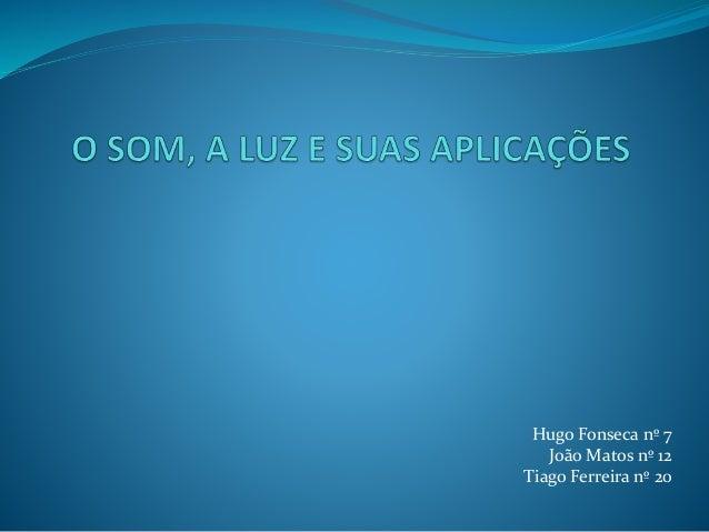 Hugo Fonseca nº 7  João Matos nº 12  Tiago Ferreira nº 20