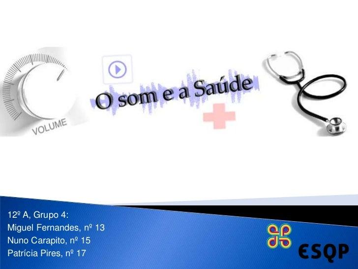 12º A, Grupo 4:<br />Miguel Fernandes, nº 13<br />Nuno Carapito, nº 15<br />Patrícia Pires, nº 17 <br />