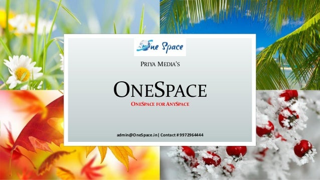 PRIYA MEDIA'S ONESPACE ONESPACE FOR ANYSPACE admin@OneSpace.in| Contact # 9972964444