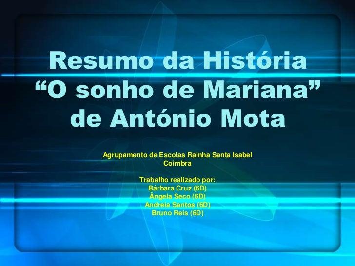 """Resumo da História""""O sonho de Mariana""""  de António Mota    Agrupamento de Escolas Rainha Santa Isabel                    C..."""