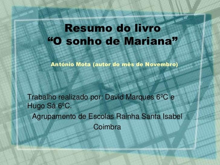 """Resumo do livro     """"O sonho de Mariana""""      António Mota (autor do mês de Novembro)Trabalho realizado por: David Marques..."""