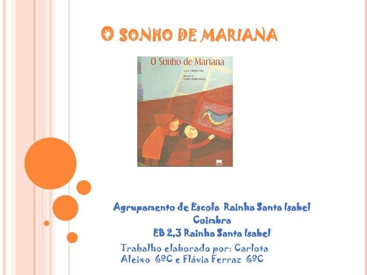 O SONHO DE MARIANA Agrupamento de Escola Rainha Santa Isabel                 Coimbra        EB 2,3 Rainha Santa Isabel  Tr...