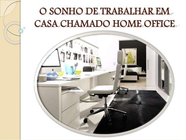 O SONHO DE TRABALHAR EM CASA CHAMADO HOME OFFICE