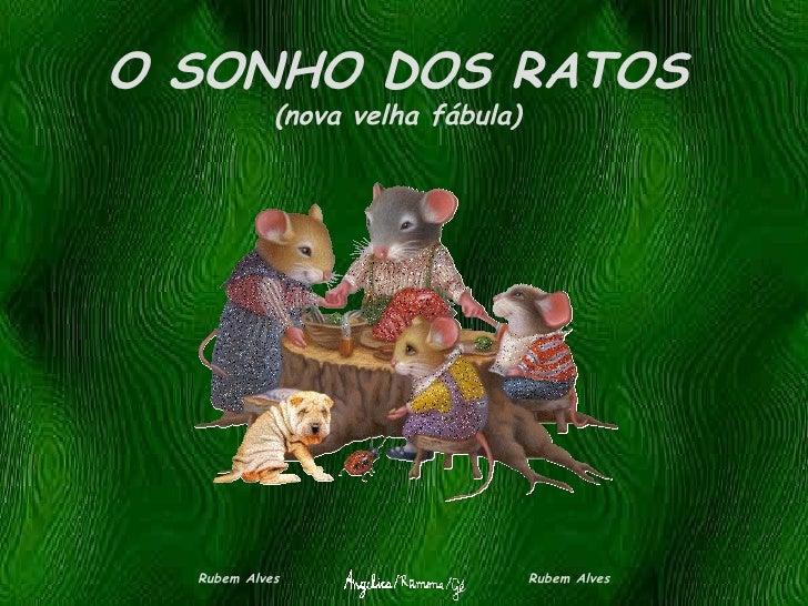 O SONHO DOS RATOS            (nova velha fábula)  Rubem Alves                     Rubem Alves