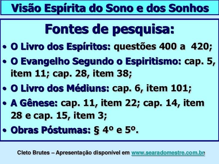 Visão Espírita do Sono e dos Sonhos<br />Fontes de pesquisa:<br /><ul><li>O Livro dos Espíritos:questões 400 a  420;