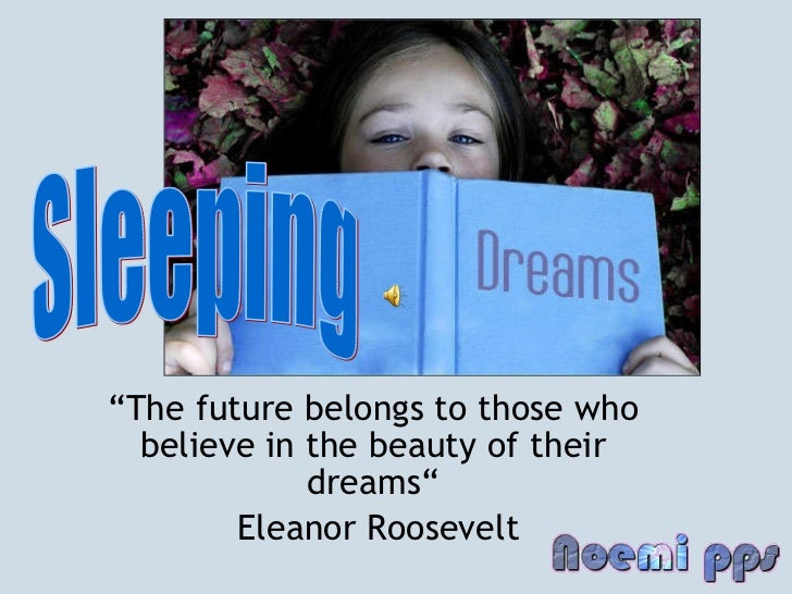 """ The future belongs to those who believe in the beauty of their dreams"" Eleanor Roosevelt Sleeping"