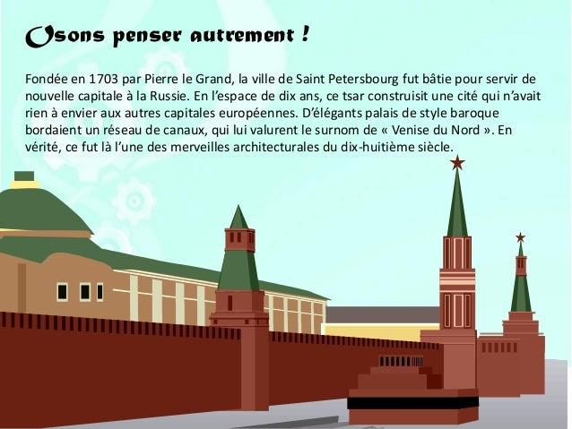 Osons penser autrement !Fondée en 1703 par Pierre le Grand, la ville de Saint Petersbourg fut bâtie pour servir denouvelle...