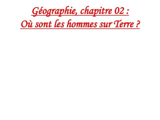 Géographie, chapitre 02 : Où sont les hommes sur Terre ?