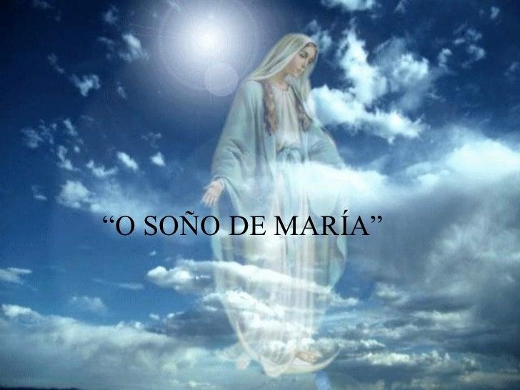 """"""" O SOÑO DE MARÍA"""""""