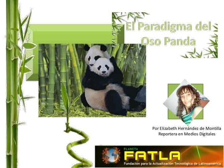 El Paradigma del <br />Oso Panda<br />Por Elizabeth Hernández de Montilla<br />Reportera en Medios Digitales<br />