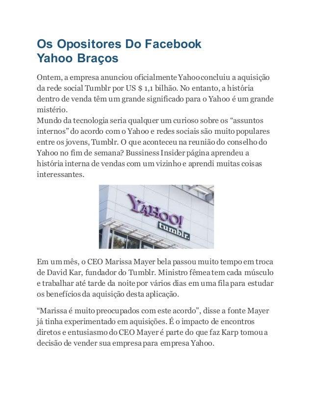 Os Opositores Do Facebook Yahoo Braços Ontem, a empresa anunciou oficialmente Yahoo concluiu a aquisição da rede social Tu...
