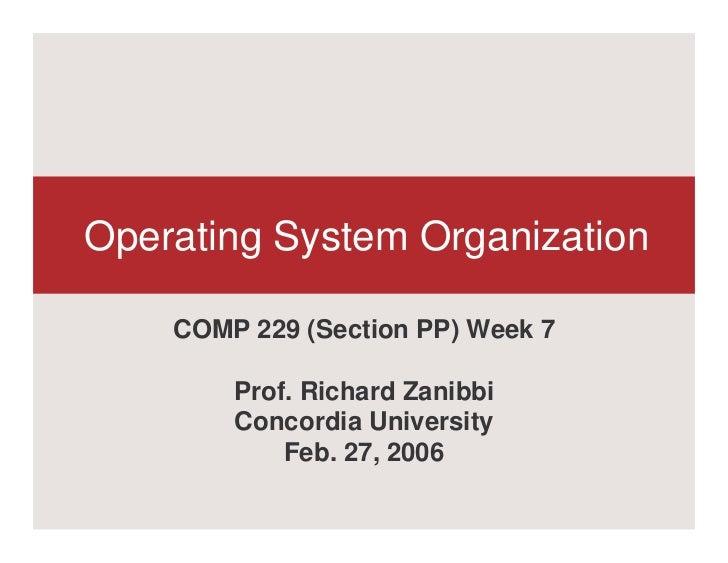 Operating System Organization    COMP 229 (Section PP) Week 7        Prof. Richard Zanibbi        Concordia University    ...